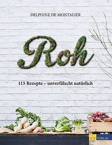 Roh: 115 Rezepte, Kochbuch