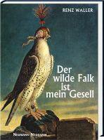 Renz Waller, Waller, Falke, wilder Falk, Falknerei