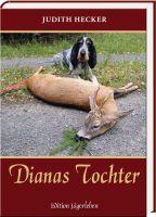 Judith Hecker, Hecker, Dianas Tochter, Jagd