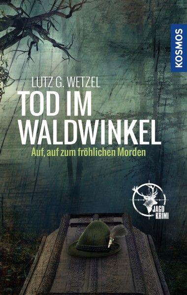 Wetzel, Krimi, Tod im Waldwinkel, Jagdkrimi