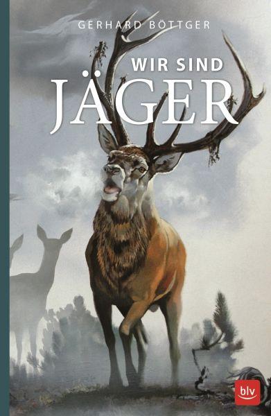 Böttger, Wir sind Jäger, Jagderzählungen, Jagdgeschichten, Auslandsjagd, BLV Verlag