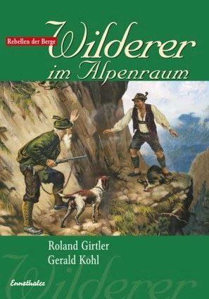 Girtler,Kohl,Wilderer,Alpenraum,Alpen,Gebirge,Jagd,Geschichte,