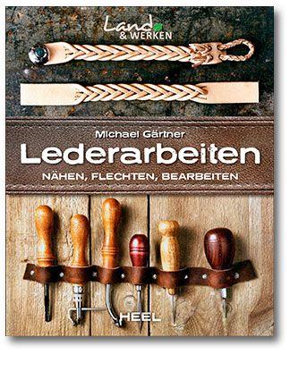 Gärtner, Lederarbeiten, Selber machen, Nähen, Flechten, Heel Verlag