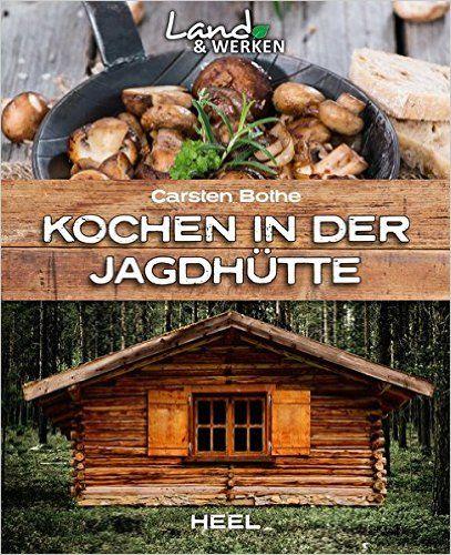 Bothe, Kochen in der Jagdhütte, Carsten Bothe, Wildkochbuch, Kochbuch,
