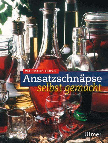Ansatzschnäpse, Schnäspe selbst herstellen, Ulmer Verlag, Schnäpse, Schnapsbuch, Selber machen